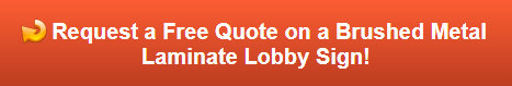 Free quote on brushed metal laminate lobby signs